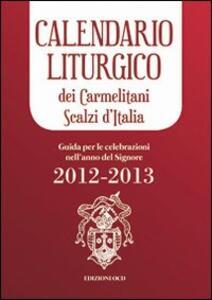 Calendario liturgico dei Carmelitani Scalzi d'Italia. Guida per le celebrazioni nell'anno del Signore 2012-2013