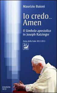 Io credo... amen. Il Simbolo apostolico in Joseph Ratzinger