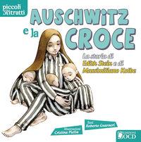 Auschwitz e la croce. La storia di Edith Stein e di Massimiliano Kolbe