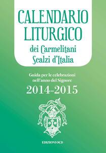 Calendario liturgico dei Carmelitani Scalzi d'Italia. Guida per le celebrazioni nell'anno del Signore 2014-2015