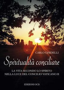 Spiritualità conciliare. La vita secondo lo Spirito nella luce del Concilio Vaticano II