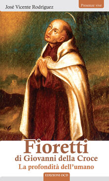 Fondazionesergioperlamusica.it Fioretti di Giovanni della Croce. La profondità dell'umano Image
