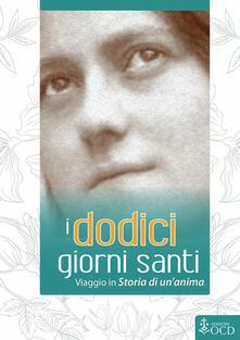 I dodici giorni santi. Viaggio in «Storia di un'anima» - Marie-Dominique Molinié,Teresa di Lisieux (santa) - copertina