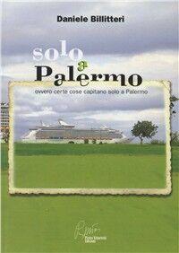 Solo a Palermo. Ovvero certe cose capitano solo a Palermo