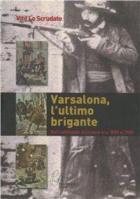 Varsalona, l'ultimo brigante. Nel latifondo siciliano tra '800 e '900