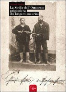 La Sicilia dell'ottocento prigioniera dei briganti maurini