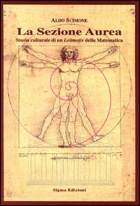 La sezione aurea. Storia culturale di un Leitmotiv della matematica