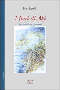 I fiori di Aki. Racconti di vite anteriori