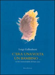 Cera una volta un bambino... Le basi neuroscientifiche del buon senso. Con DVD.pdf