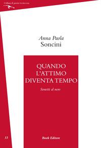 Quando l'attimo diventa tempo (Sonetti al nero) - Soncini Anna Paola - wuz.it