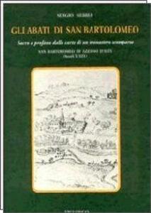 Gli abati di San Bartolomeo. Sacro e profano dalle carte di un monastero scomparso (secc. X-XIX)