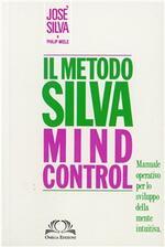 Metodo Silva mind-control. Metodo di potenzialità della mente umana