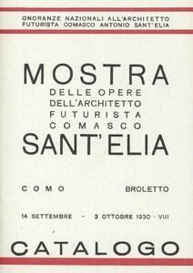Mostra delle opere dell'architetto futurista comasco Sant'Elia (Como, Broletto, 14 settembre-3 ottobre 1930)