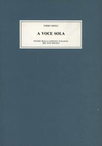 A voce sola. Studi sulla cantata italiana nel secolo XVII. Vol. 1: Firenze, Venezia, Roma.