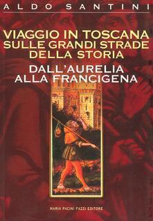 Viaggio in Toscana sulle grandi strade della storia. DallAurelia alla Francigena.pdf