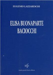 Elisa Bonaparte Baciocchi nella vita e nel costume del suo tempo