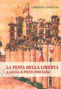 La festa della libertà a Lucca e Pieve Fosciana