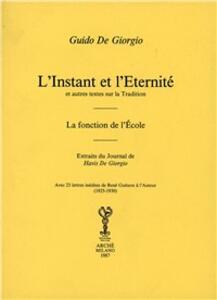 L' instant et l'eternité et autres textes sur la tradition. La fonction de l'école. Extraits du Journal de Havis De Giorgio