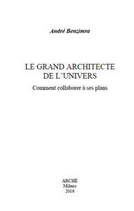 Le grand architecte de l'univers. Comment collaborer à ses plans