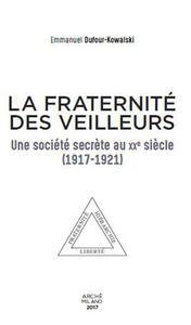 La fraternité des Veilleurs. Une société secréte au XXe siècle (1917-1921)