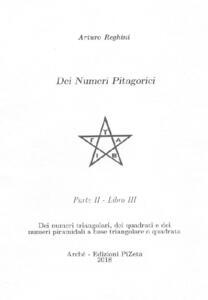 Dei numeri pitagorici. Vol. 2\3: Dei numeri triangolari, dei quadrati e dei numeri piramidali a base triangolare o quadrata.