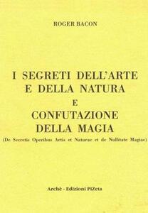 I segreti dell'arte e della natura e confutazione della magia. Ediz. critica
