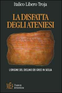 Image of La disfatta degli ateniesi. L'origine del declino dei greci in Sicilia
