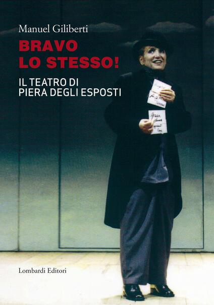 Bravo lo stesso! Il teatro di Piera degli Esposti - Manuel Giliberti - copertina