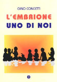 L' embrione uno di noi. Riflessione etico-giuridica - Gino Concetti - copertina