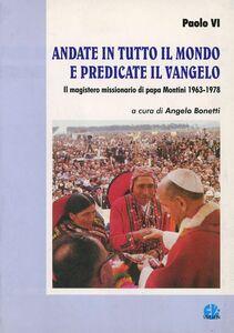 Andate in tutto il mondo e predicate il vangelo. Il magistero missionario di papa Montini 1963-1978