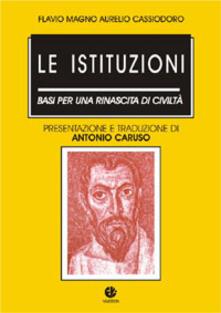 Le istituzioni. Basi per una rinascita di civiltà - Flavio Magno Aurelio Cassiodoro - copertina