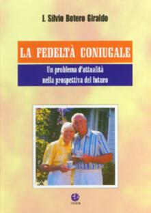 La fedeltà coniugale. Un problema d'attualità nella prospettiva del futuro - J. Silvio Botero Giraldo - copertina