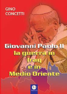 Giovanni Paolo II: la guerra in Iraq e in Medio Oriente - Gino Concetti - copertina
