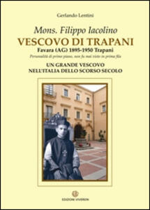Mons. Filippo Iacolino Vescovo di Trapani. Favara (AG) 1895-1950 Trapani
