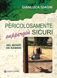 Pericolosamente suppergiù sicuri ...nel mondo dei bambini - Gianluca Giagni - copertina