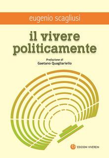 Il vivere politicamente - Eugenio Scagliusi - copertina