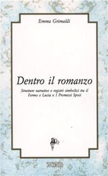 Dentro il romanzo. Strutture narrative e registri simbolici tra il Fermo e Lucia e I Promessi sposi - Emma Grimaldi - copertina
