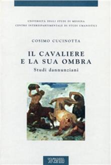 Il cavaliere e la sua ombra. Studi dannunziani - Cosimo Cucinotta - copertina