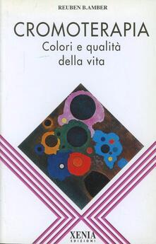 Cromoterapia. Colori e qualità della vita - Reuben B. Amber - copertina