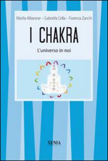 I chakra. L'universo in noi - Marilia Albanese,Gabriella Cella Al-Chamali,Fiorenza Zanchi - copertina