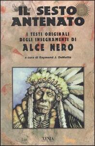 Il sesto antenato. I testi originali degli insegnamenti di Alce Nero