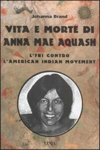 Vita e morte di Anna Mae Aquash. L'FBI contro l'American indian movement
