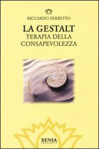 La gestalt. Terapia della consapevolezza - Riccardo Zerbetto - copertina