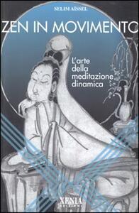 Zen in movimento. L'arte della meditazione dinamica