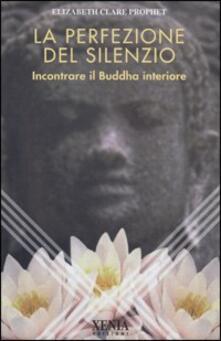 La perfezione del silenzio. Incontrare il Buddha interiore.pdf