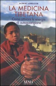 La medicina tibetana. Come attivare le energie di autoguarigione