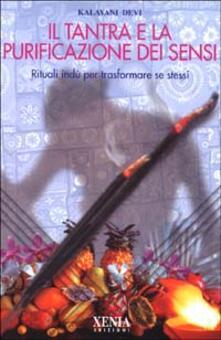 Grandtoureventi.it Il tantra e la purificazione dei sensi. Rituali indù per trasformare se stessi Image