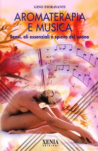 Aromaterapia e musica. Sensi, oli essenziali e spirito del suono. Con CD-ROM