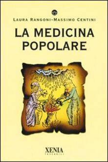 La medicina popolare - Laura Rangoni,Massimo Centini - copertina