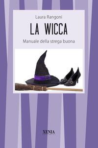 La wicca. Manuale della strega buona
